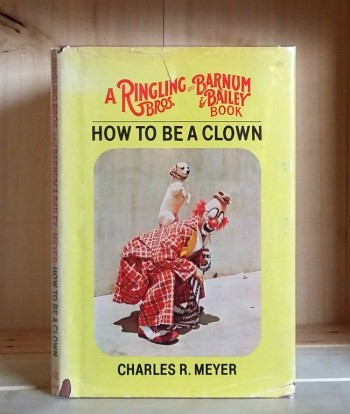 Image for How to be a Clown: A Ringling Bros. and Barnum & Bailey Book