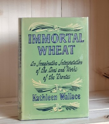Image for Immortal Wheat; An Imaginative Interpretation of the Lives and Works of the Brontes