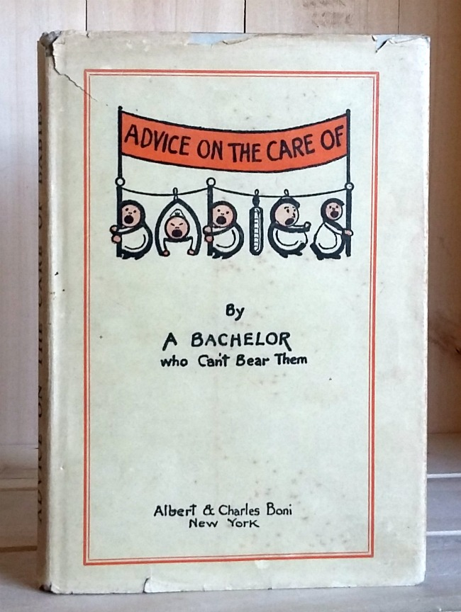 Image for Advice on the Care of Babies (By a Bachelor Who Can't Bear Them)