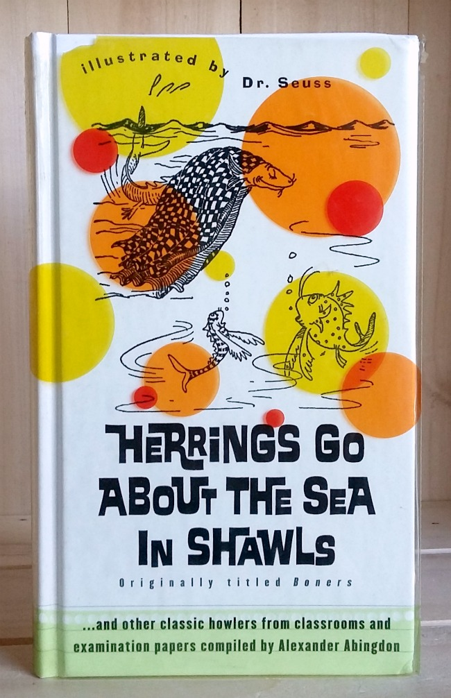 Image for Herrings Go About the Sea in Shawls... and other classic howlers from classrooms and examination papers